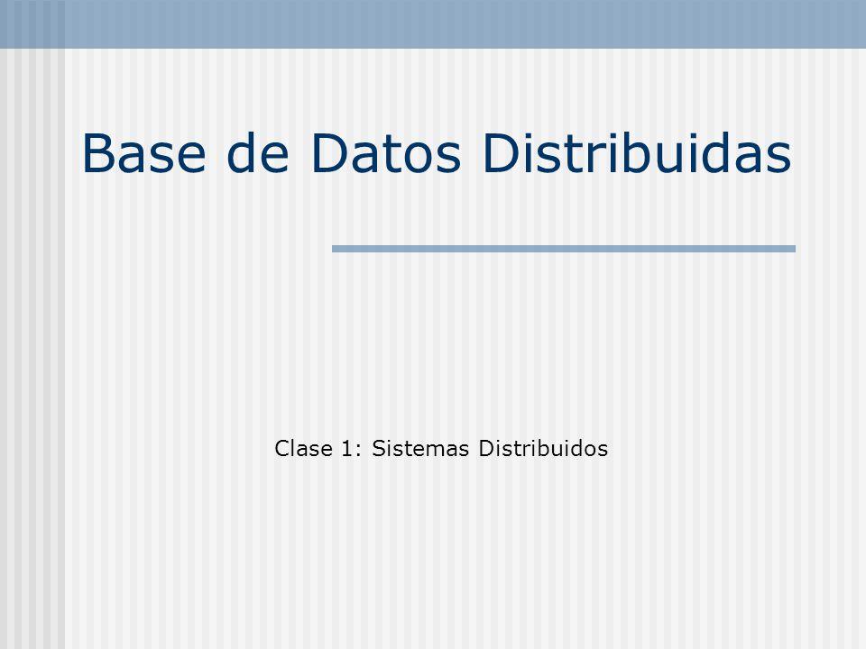 Base de Datos Distribuidas Clase 1: Sistemas Distribuidos