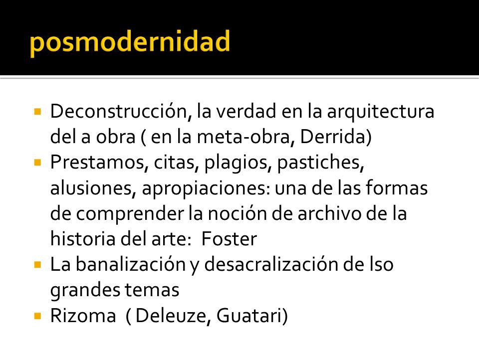 Deconstrucción, la verdad en la arquitectura del a obra ( en la meta-obra, Derrida) Prestamos, citas, plagios, pastiches, alusiones, apropiaciones: un