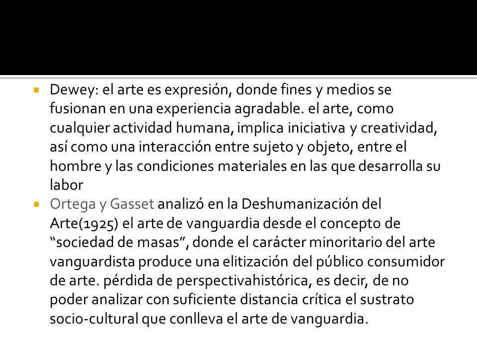 Dewey: el arte es expresión, donde fines y medios se fusionan en una experiencia agradable. el arte, como cualquier actividad humana, implica iniciati