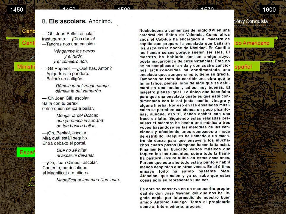 14501500157016001450 Capillas Colonización y Conquista Reconquista = Absolutismo España Canción Cantigas (trovadores) Ministriles Cancionero de Palaci