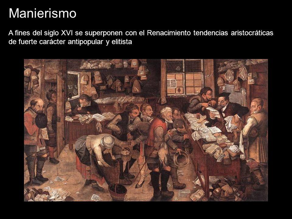 Manierismo A fines del siglo XVI se superponen con el Renacimiento tendencias aristocráticas de fuerte carácter antipopular y elitista