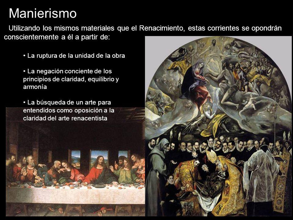 Manierismo Utilizando los mismos materiales que el Renacimiento, estas corrientes se opondrán conscientemente a él a partir de: La ruptura de la unida