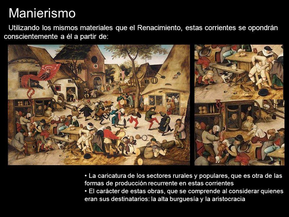 Manierismo Utilizando los mismos materiales que el Renacimiento, estas corrientes se opondrán conscientemente a él a partir de: La caricatura de los s