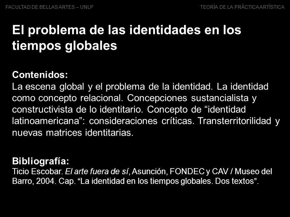 Contenidos: La escena global y el problema de la identidad. La identidad como concepto relacional. Concepciones sustancialista y constructivista de lo