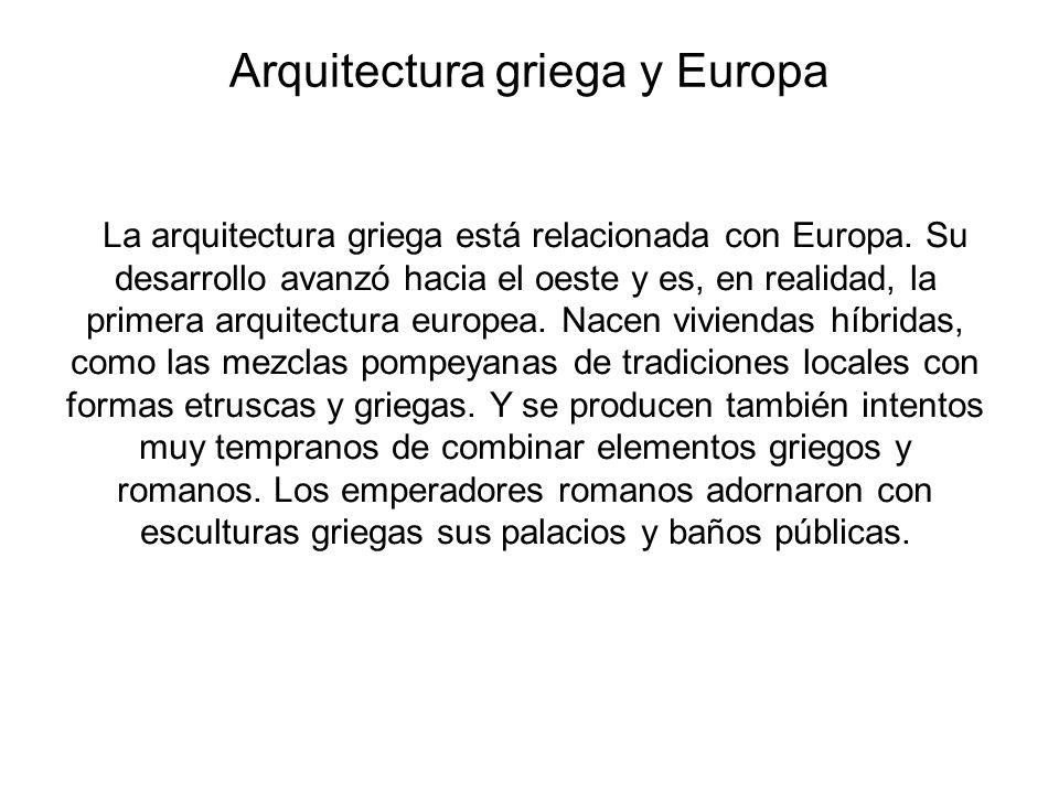 Arquitectura griega y Europa La arquitectura griega está relacionada con Europa. Su desarrollo avanzó hacia el oeste y es, en realidad, la primera arq