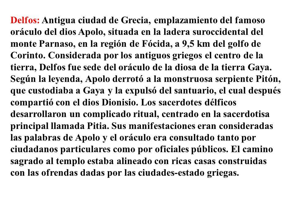 Delfos: Antigua ciudad de Grecia, emplazamiento del famoso oráculo del dios Apolo, situada en la ladera suroccidental del monte Parnaso, en la región