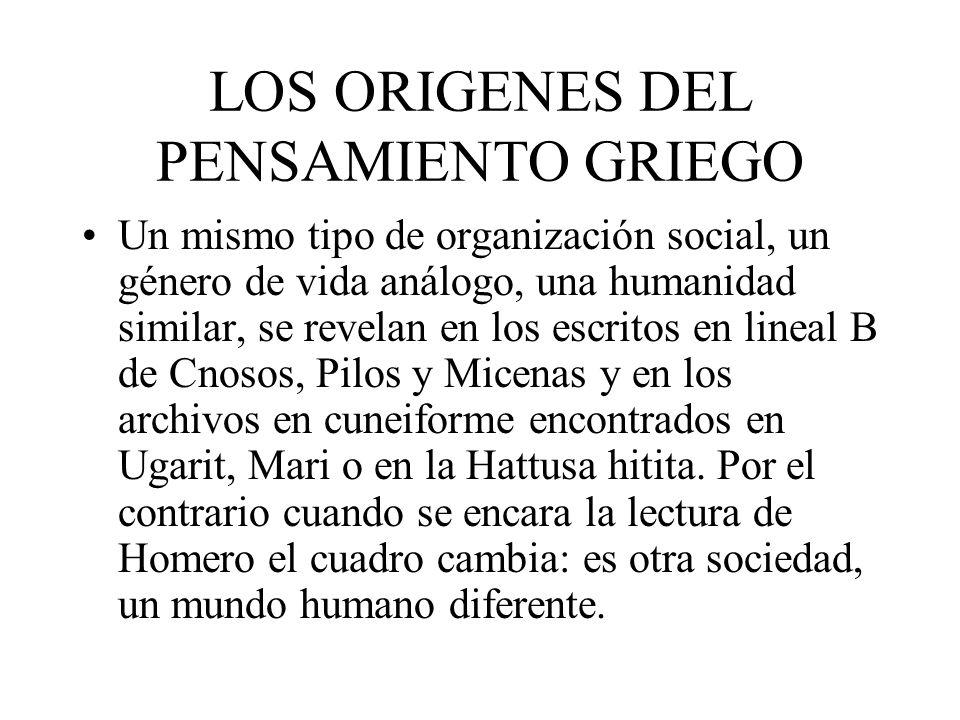 LOS ORIGENES DEL PENSAMIENTO GRIEGO Un mismo tipo de organización social, un género de vida análogo, una humanidad similar, se revelan en los escritos