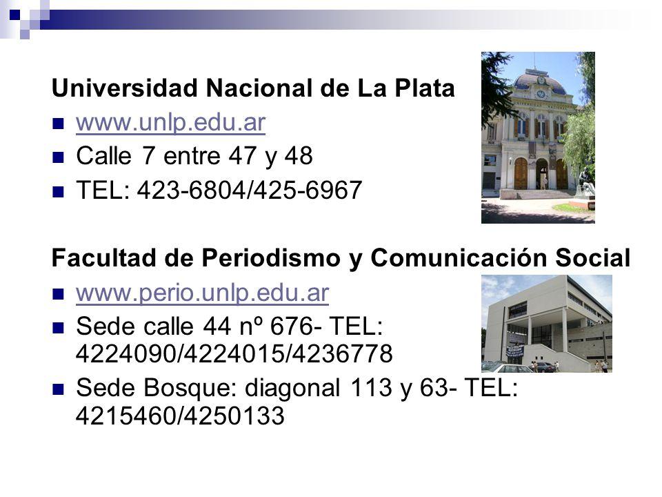 Universidad Nacional de La Plata www.unlp.edu.ar Calle 7 entre 47 y 48 TEL: 423-6804/425-6967 Facultad de Periodismo y Comunicación Social www.perio.unlp.edu.ar Sede calle 44 nº 676- TEL: 4224090/4224015/4236778 Sede Bosque: diagonal 113 y 63- TEL: 4215460/4250133