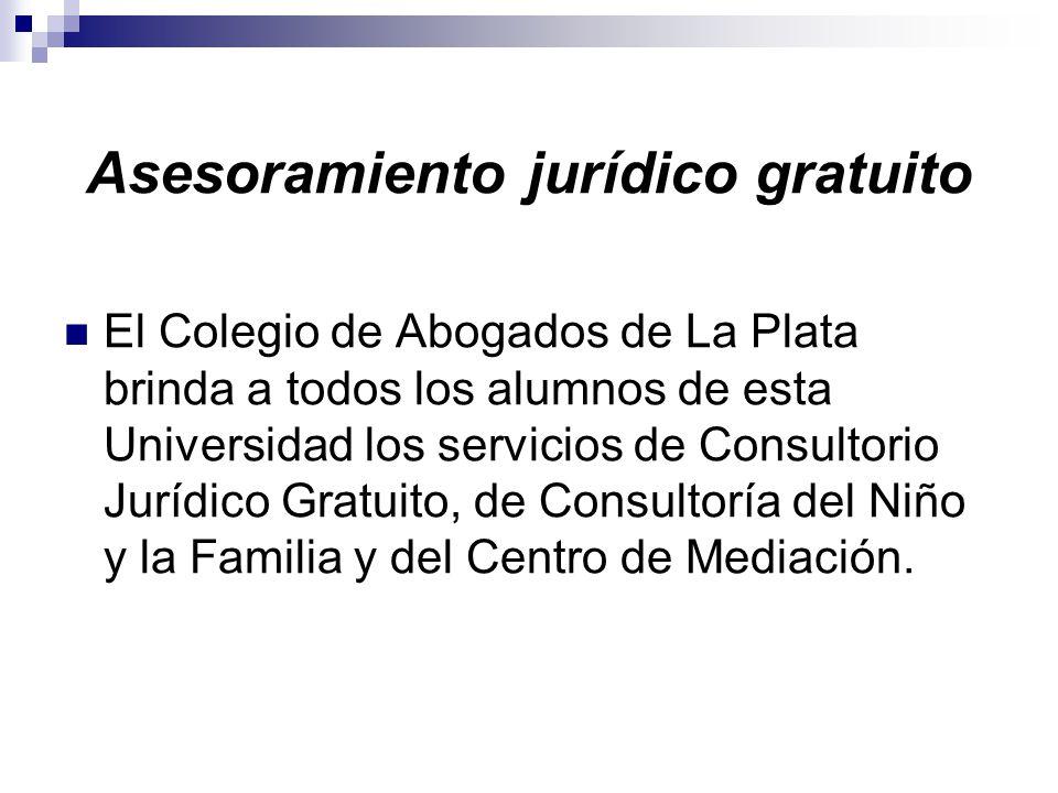 Asesoramiento jurídico gratuito El Colegio de Abogados de La Plata brinda a todos los alumnos de esta Universidad los servicios de Consultorio Jurídico Gratuito, de Consultoría del Niño y la Familia y del Centro de Mediación.