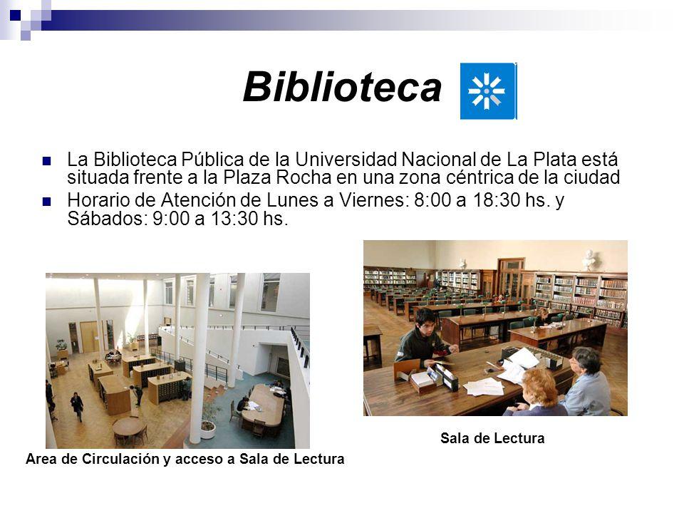 Biblioteca La Biblioteca Pública de la Universidad Nacional de La Plata está situada frente a la Plaza Rocha en una zona céntrica de la ciudad Horario de Atención de Lunes a Viernes: 8:00 a 18:30 hs.