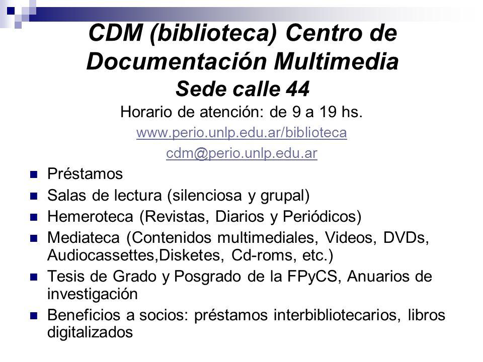 CDM (biblioteca) Centro de Documentación Multimedia Sede calle 44 Horario de atención: de 9 a 19 hs.