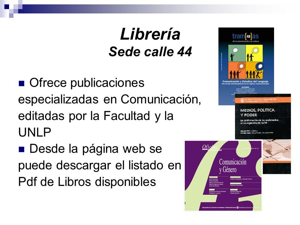 Librería Sede calle 44 Ofrece publicaciones especializadas en Comunicación, editadas por la Facultad y la UNLP Desde la página web se puede descargar el listado en Pdf de Libros disponibles