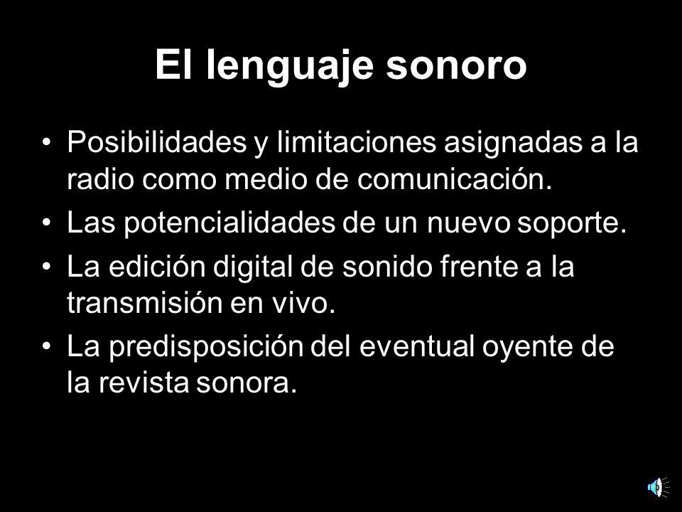 El lenguaje sonoro Posibilidades y limitaciones asignadas a la radio como medio de comunicación.