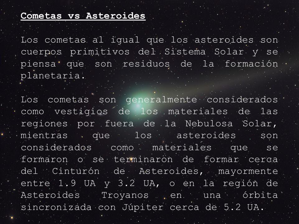 Cometas vs Asteroides Los cometas al igual que los asteroides son cuerpos primitivos del Sistema Solar y se piensa que son residuos de la formación planetaria.