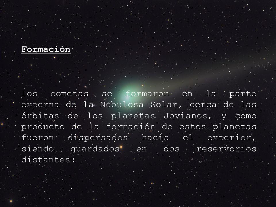 Formación Los cometas se formaron en la parte externa de la Nebulosa Solar, cerca de las órbitas de los planetas Jovianos, y como producto de la formación de estos planetas fueron dispersados hacia el exterior, siendo guardados en dos reservorios distantes: