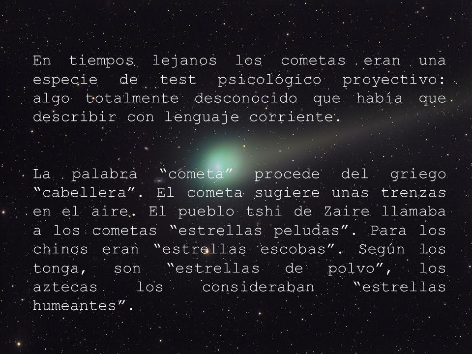 En tiempos lejanos los cometas eran una especie de test psicológico proyectivo: algo totalmente desconocido que había que describir con lenguaje corriente.