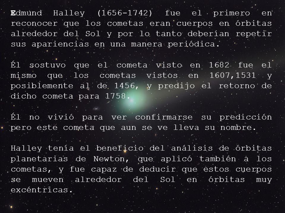 Edmund Halley (1656-1742) fue el primero en reconocer que los cometas eran cuerpos en órbitas alrededor del Sol y por lo tanto deberían repetir sus apariencias en una manera periódica.