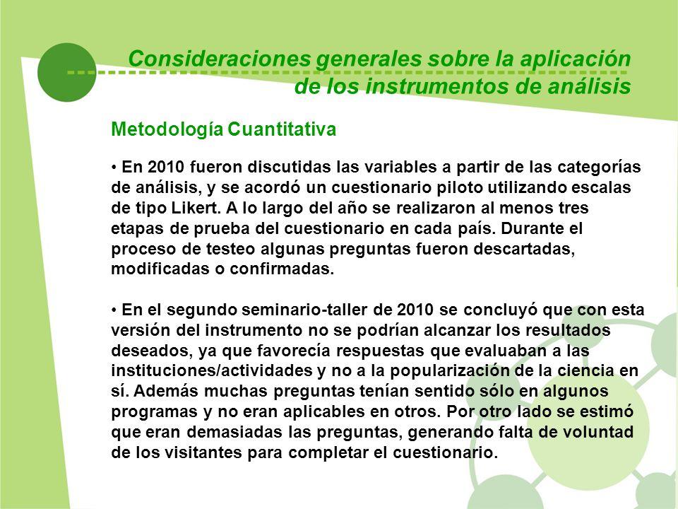 Consideraciones generales sobre la aplicación de los instrumentos de análisis En 2010 fueron discutidas las variables a partir de las categorías de análisis, y se acordó un cuestionario piloto utilizando escalas de tipo Likert.
