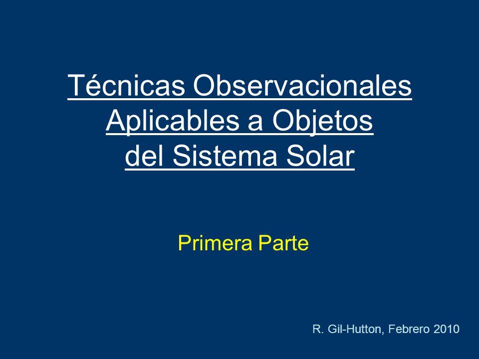 Técnicas Observacionales Aplicables a Objetos del Sistema Solar Primera Parte R.
