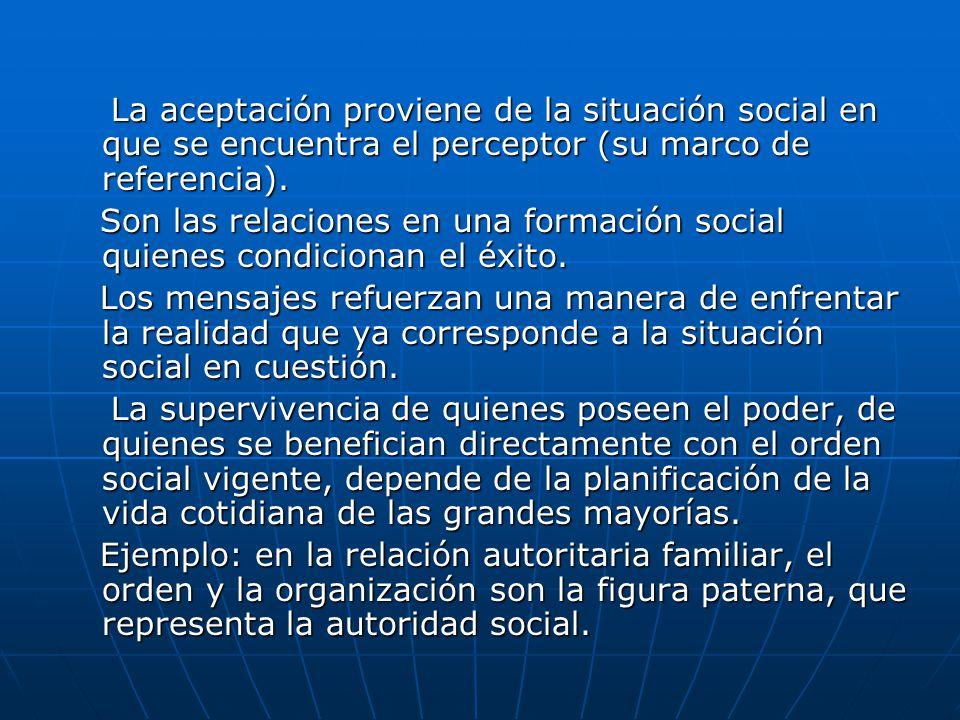 La aceptación proviene de la situación social en que se encuentra el perceptor (su marco de referencia).