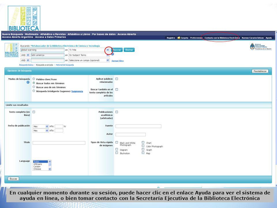 En cualquier momento durante su sesión, puede hacer clic en el enlace Ayuda para ver el sistema de ayuda en línea, o bien tomar contacto con la Secretaría Ejecutiva de la Biblioteca Electrónica