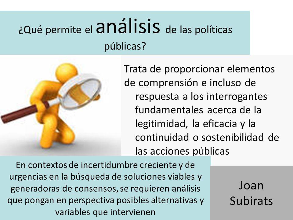 ¿Qué permite el análisis de las políticas públicas? Trata de proporcionar elementos de comprensión e incluso de respuesta a los interrogantes fundamen