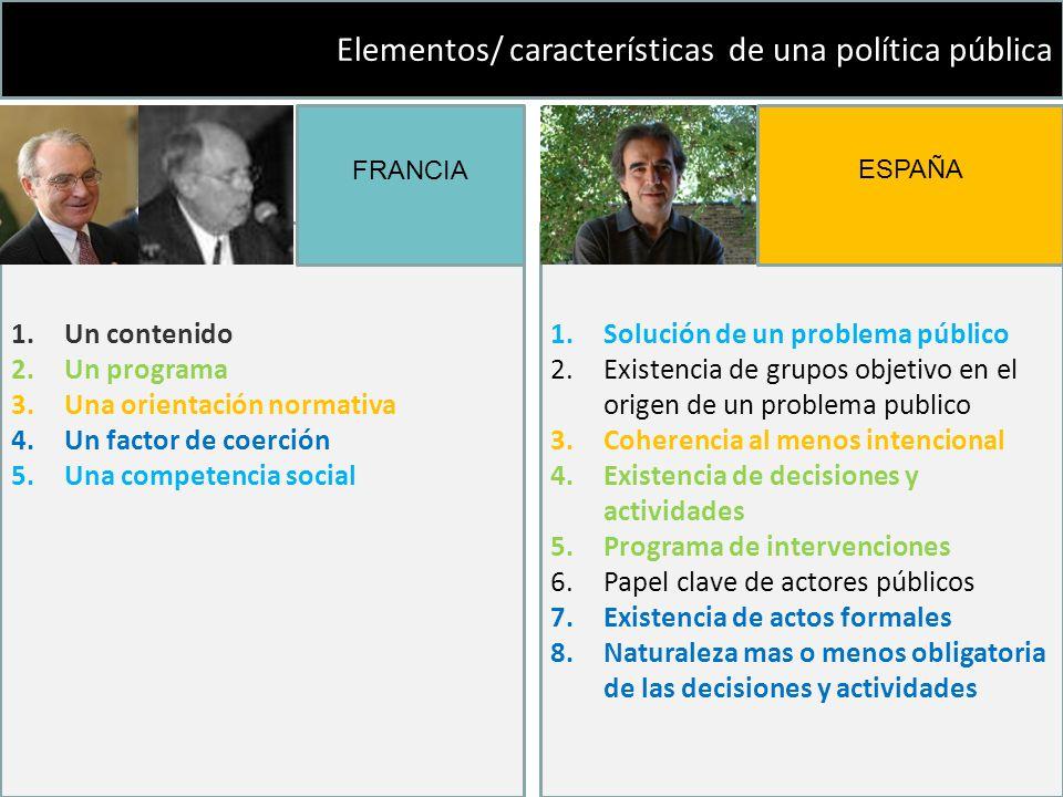 Elementos/ características de una política pública 1.Solución de un problema público 2.Existencia de grupos objetivo en el origen de un problema publi