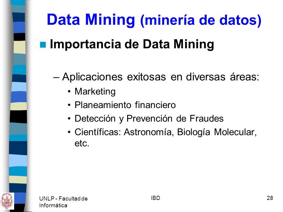 UNLP - Facultad de Informática IBD29 Data Mining (minería de datos) Objetivos de MdD –Predicción Puede mostrar el modo en el que actuarán en el futuro ciertos atributos dentro de los datos.