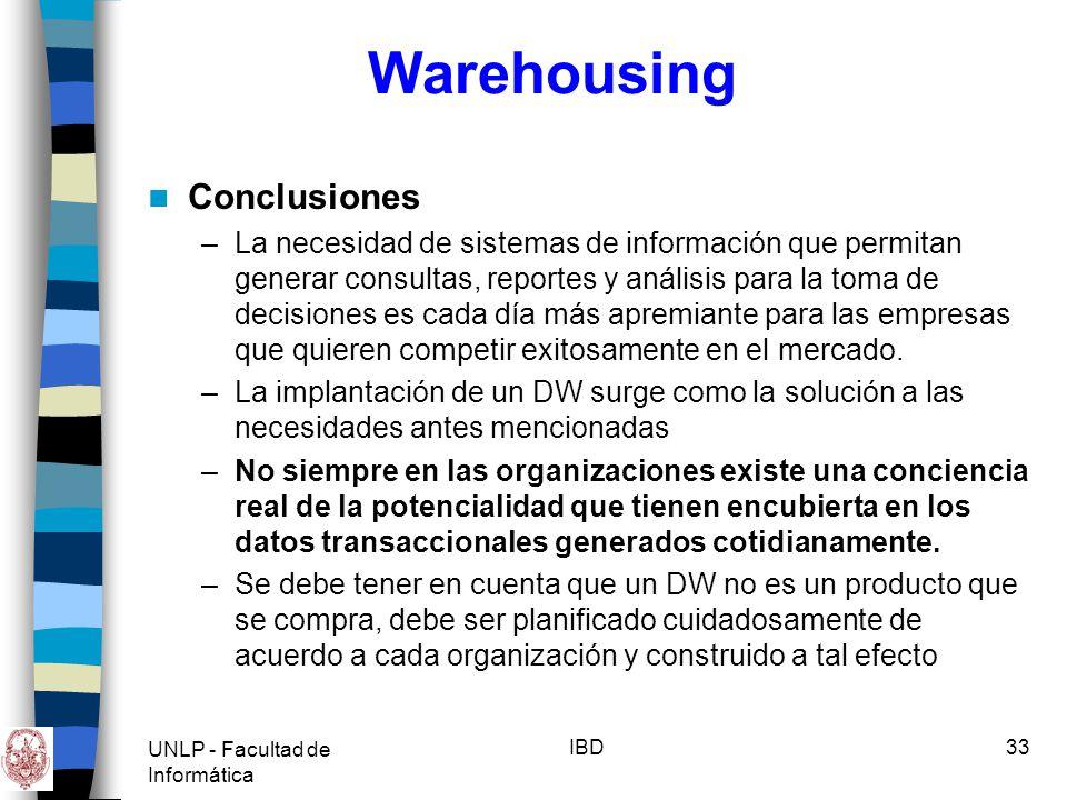 UNLP - Facultad de Informática IBD34 Warehousing –Las organizaciones de tecnlogía informática pueden o no tener todas las cualidades técnicas necesarias, pero no implementarán un proyecto de DW exitoso sin que logren que la unidad de negocios se involucre.