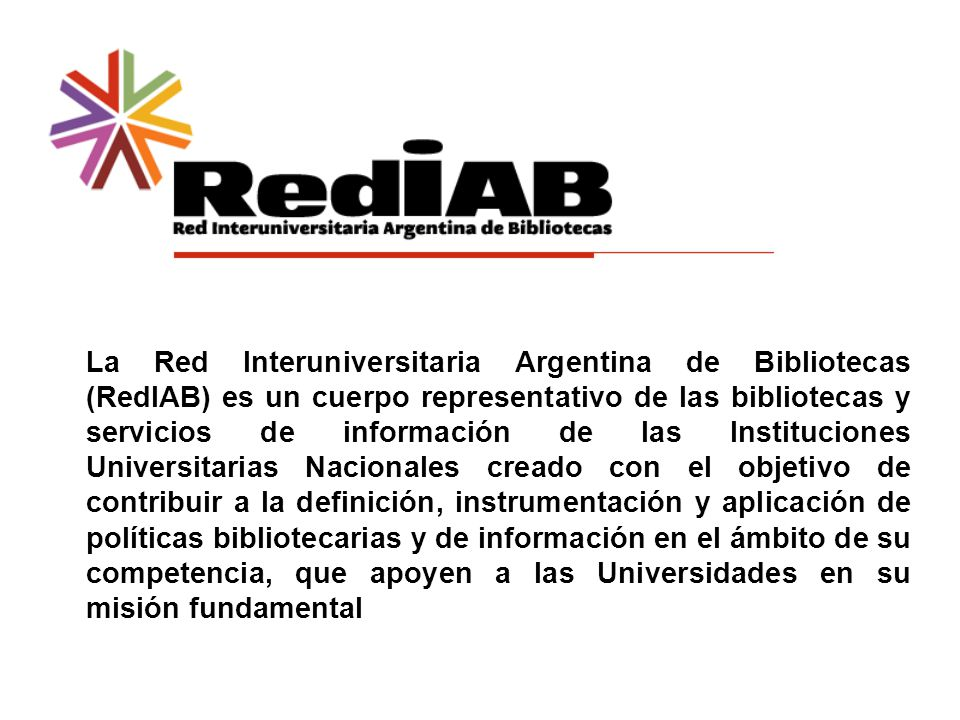 La Red Interuniversitaria Argentina de Bibliotecas (RedIAB) es un cuerpo representativo de las bibliotecas y servicios de información de las Instituciones Universitarias Nacionales creado con el objetivo de contribuir a la definición, instrumentación y aplicación de políticas bibliotecarias y de información en el ámbito de su competencia, que apoyen a las Universidades en su misión fundamental