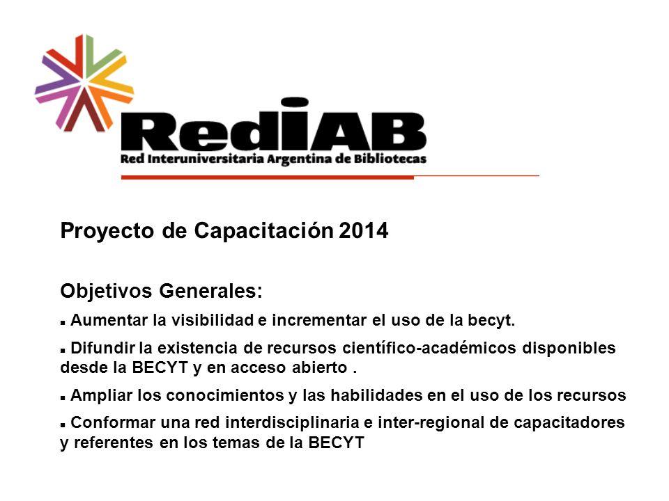 Proyecto de Capacitación 2014 Objetivos Generales: Aumentar la visibilidad e incrementar el uso de la becyt.