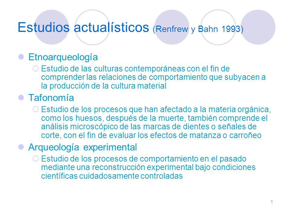 1 Estudios actualísticos (Renfrew y Bahn 1993) Etnoarqueología Estudio de las culturas contemporáneas con el fin de comprender las relaciones de compo