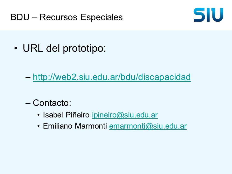URL del prototipo: –http://web2.siu.edu.ar/bdu/discapacidadhttp://web2.siu.edu.ar/bdu/discapacidad –Contacto: Isabel Piñeiro ipineiro@siu.edu.aripineiro@siu.edu.ar Emiliano Marmonti emarmonti@siu.edu.aremarmonti@siu.edu.ar BDU – Recursos Especiales