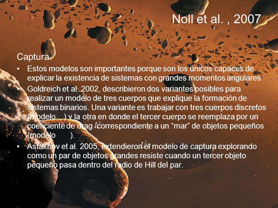Noll et al., 2007 Captura Estos modelos son importantes porque son los únicos capaces de explicar la existencia de sistemas con grandes momentos angul