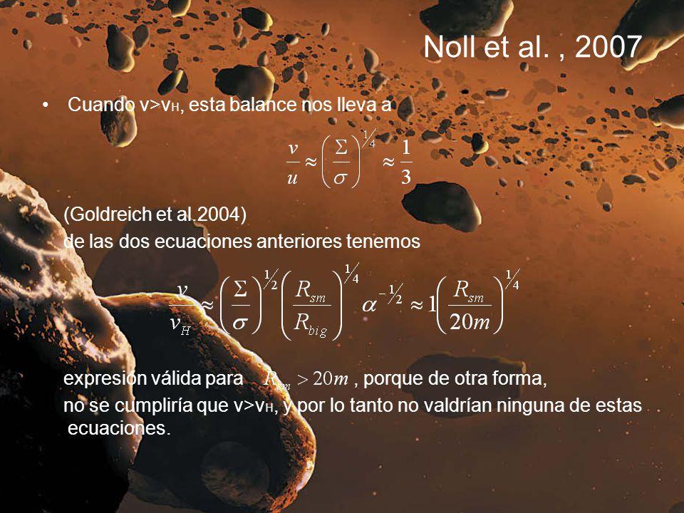 Noll et al., 2007 Cuando v>v H, esta balance nos lleva a (Goldreich et al.2004) de las dos ecuaciones anteriores tenemos expresión válida para, porque