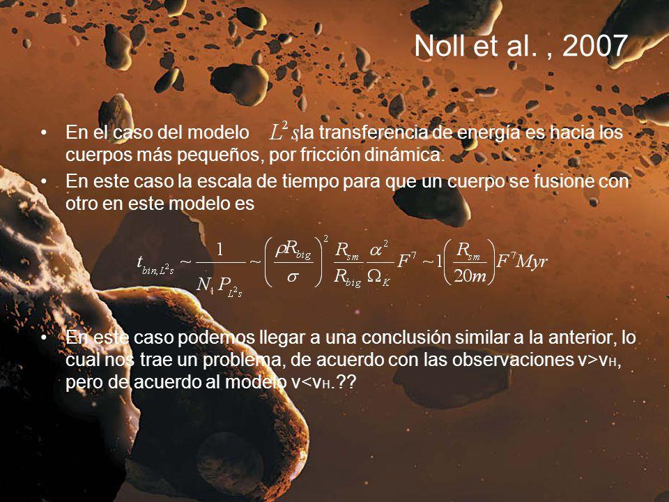 Noll et al., 2007 En el caso del modelo,la transferencia de energía es hacia los cuerpos más pequeños, por fricción dinámica. En este caso la escala d