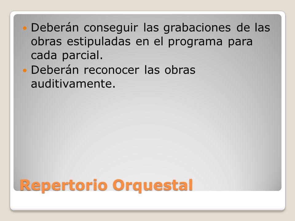 Repertorio Orquestal Deberán conseguir las grabaciones de las obras estipuladas en el programa para cada parcial.