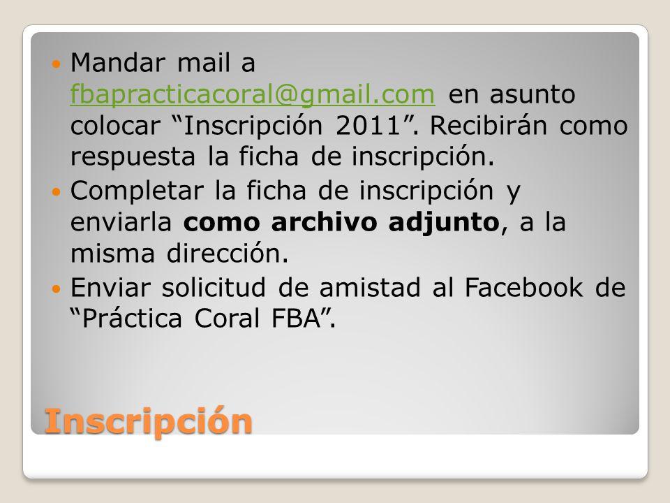 Inscripción Mandar mail a fbapracticacoral@gmail.com en asunto colocar Inscripción 2011.
