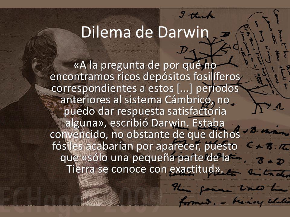 Dilema de Darwin «A la pregunta de por qué no encontramos ricos depósitos fosilíferos correspondientes a estos [...] períodos anteriores al sistema Cámbrico, no puedo dar respuesta satisfactoria alguna», escribió Darwin.