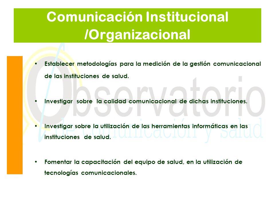 Comunicación Institucional /Organizacional Establecer metodologías para la medición de la gestión comunicacional de las instituciones de salud. Invest