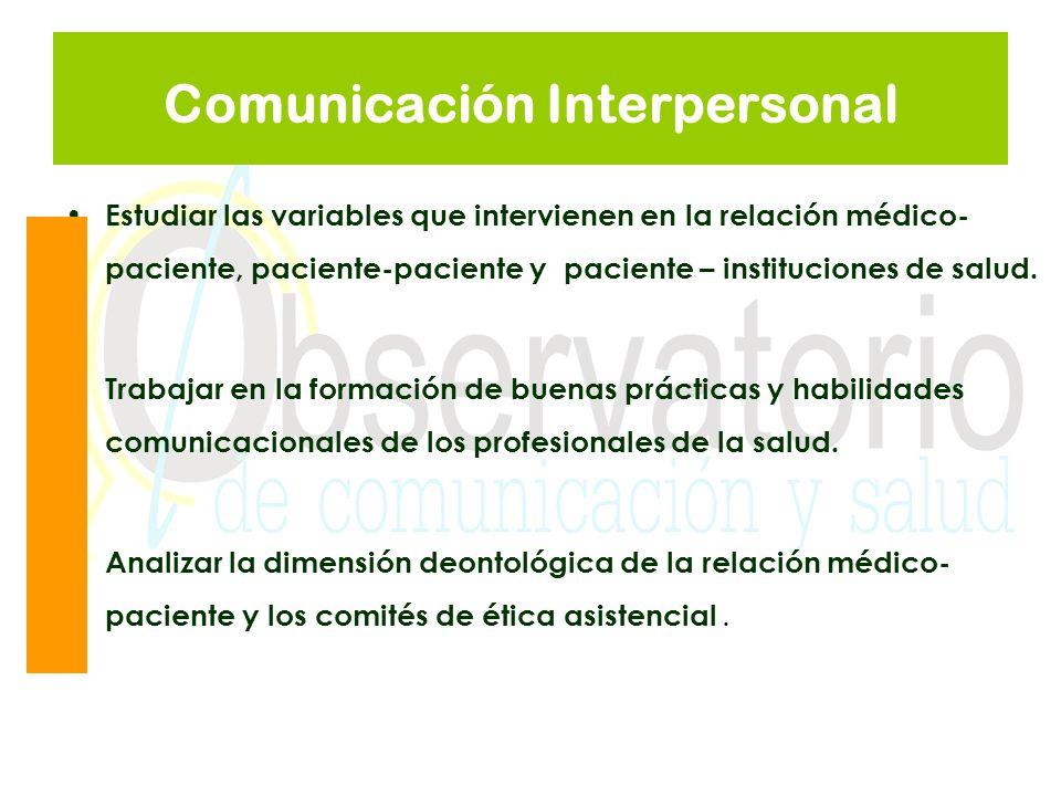 Comunicación Interpersonal Estudiar las variables que intervienen en la relación médico- paciente, paciente-paciente y paciente – instituciones de sal
