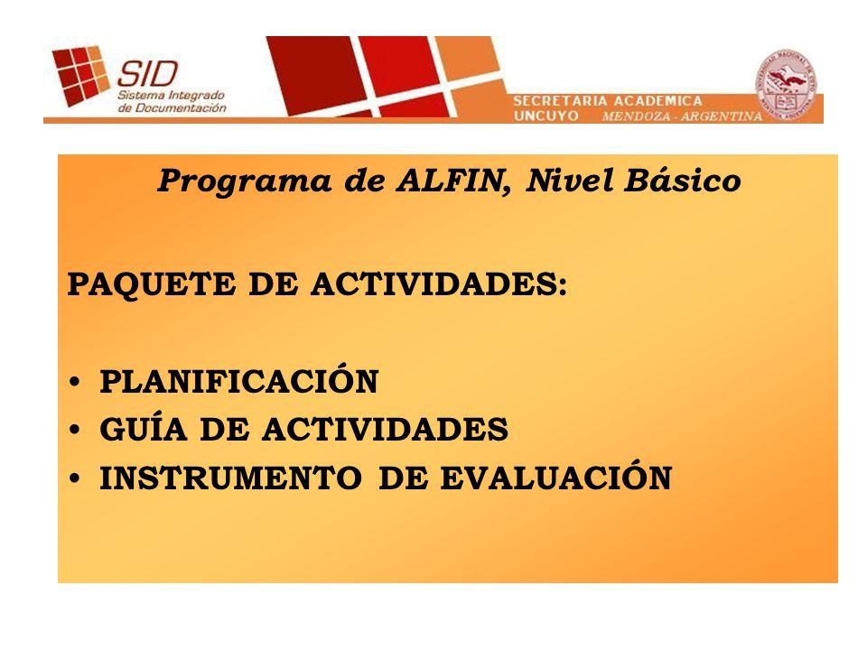 Programa de ALFIN, Nivel Básico PAQUETE DE ACTIVIDADES: PLANIFICACIÓN GUÍA DE ACTIVIDADES INSTRUMENTO DE EVALUACIÓN