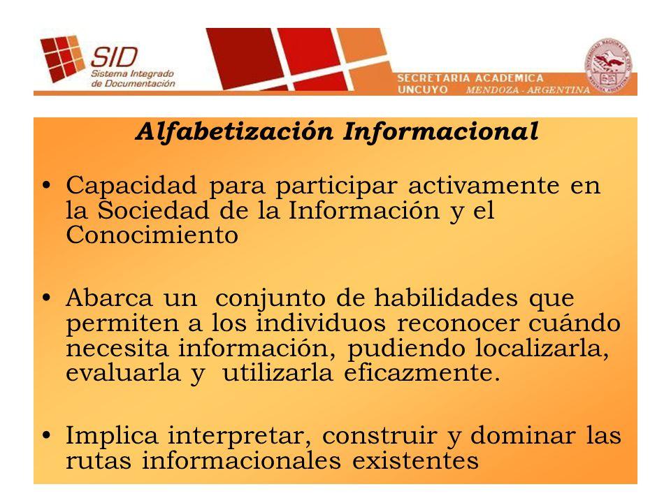 Alfabetización Informacional Capacidad para participar activamente en la Sociedad de la Información y el Conocimiento Abarca un conjunto de habilidade