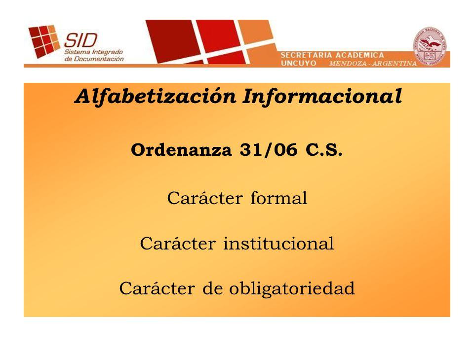 Alfabetización Informacional Ordenanza 31/06 C.S. Carácter formal Carácter institucional Carácter de obligatoriedad