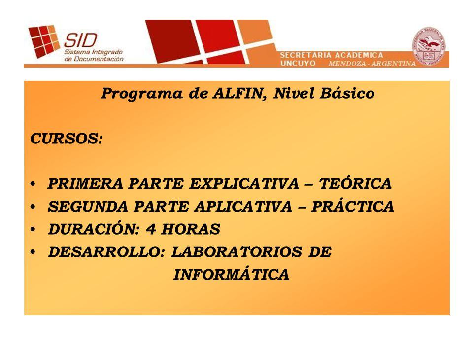 Programa de ALFIN, Nivel Básico CURSOS: PRIMERA PARTE EXPLICATIVA – TEÓRICA SEGUNDA PARTE APLICATIVA – PRÁCTICA DURACIÓN: 4 HORAS DESARROLLO: LABORATORIOS DE INFORMÁTICA