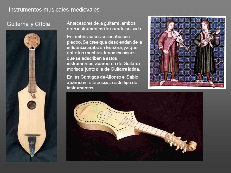 Guiterna y Cítola Antecesores de la guitarra, ambos eran instrumentos de cuerda pulsada.