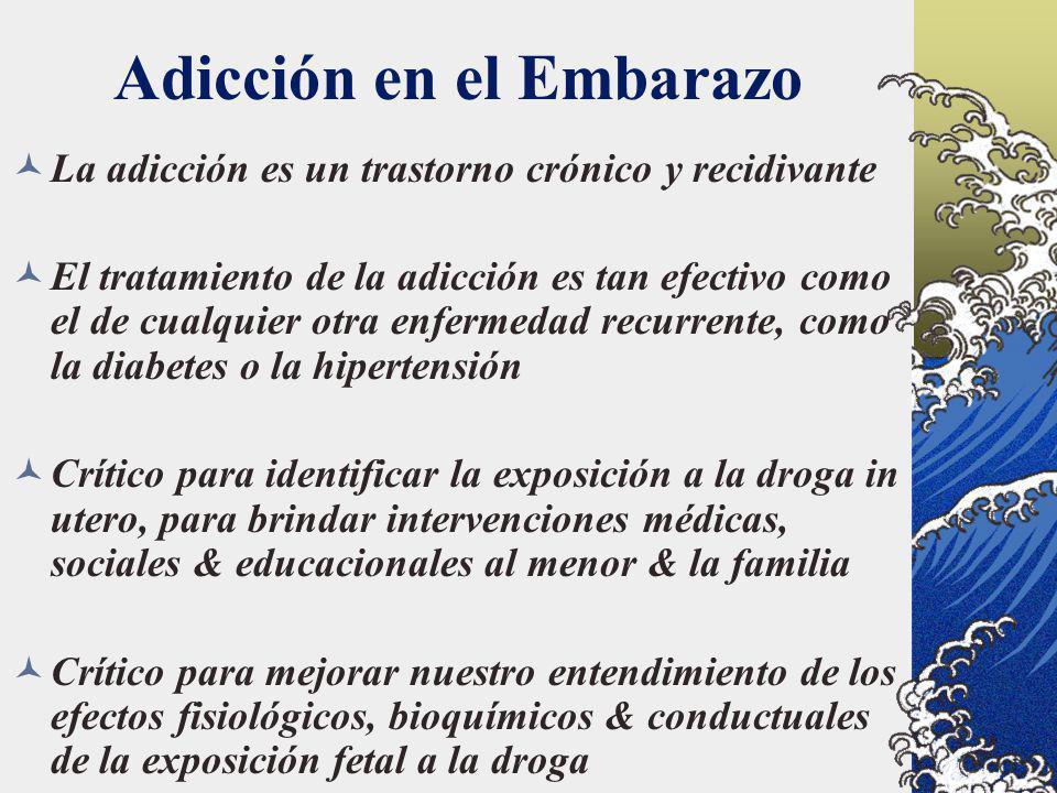 Adicción en el Embarazo La adicción es un trastorno crónico y recidivante El tratamiento de la adicción es tan efectivo como el de cualquier otra enfe