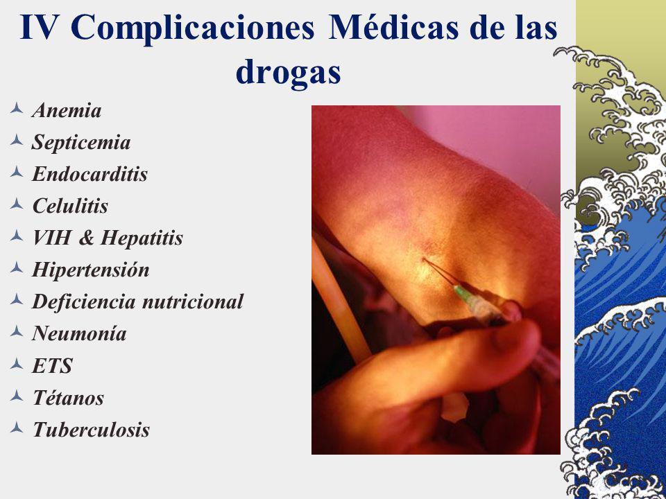 IV Complicaciones Médicas de las drogas Anemia Septicemia Endocarditis Celulitis VIH & Hepatitis Hipertensión Deficiencia nutricional Neumonía ETS Tét