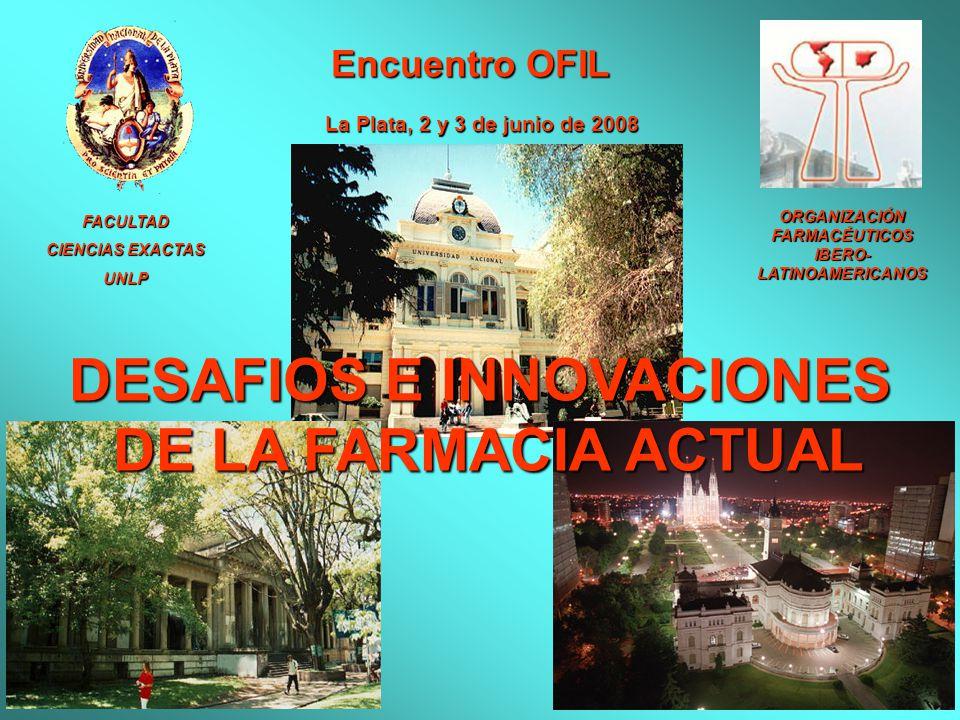 FACULTAD CIENCIAS EXACTAS UNLP Encuentro OFIL La Plata, 2 y 3 de junio de 2008 DESAFIOS E INNOVACIONES DE LA FARMACIA ACTUAL DE LA FARMACIA ACTUAL ORG