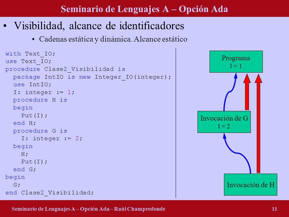 Seminario de Lenguajes A – Opción Ada Seminario de Lenguajes A – Opción Ada – Raúl Champredonde11 Visibilidad, alcance de identificadores Cadenas estática y dinámica.